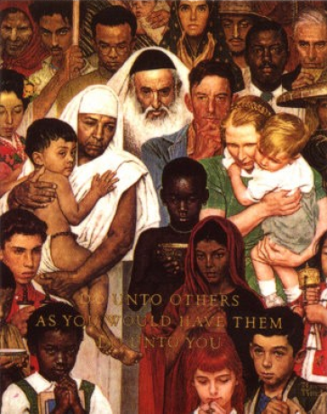 Norman Rockwell painting of nearly two dozen people from around the world with text over the top: Do unto others as you would have them do unto you. Included in the mix towards the side are a 1950s White American mom, dad and child of the type Rockwell was so well-known for painting. Behind them is an African-American man looking straight at the viewer seriously. In the foreground are children from Africa, India, and other countries, while adults from other countries are in the left-hand side and top of the painting.