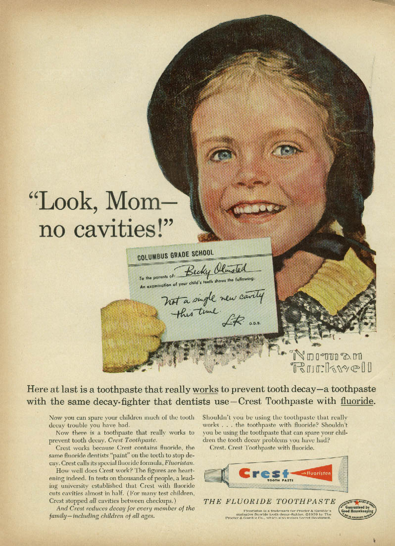 1950s Crest ad with a portrait by Norman Rockwell of young girl Becky Olmsted saying 'Look, Mom - no cavities!' and holding up a note from school signed by dentist saying 'Not a single new cavity this time.' Copy below has headline: Here at last is a toothpaste that really works to prevent tooth decay - a toothpaste with the same decay-fighter that dentists use - Crest Toothpaste with fluoride.