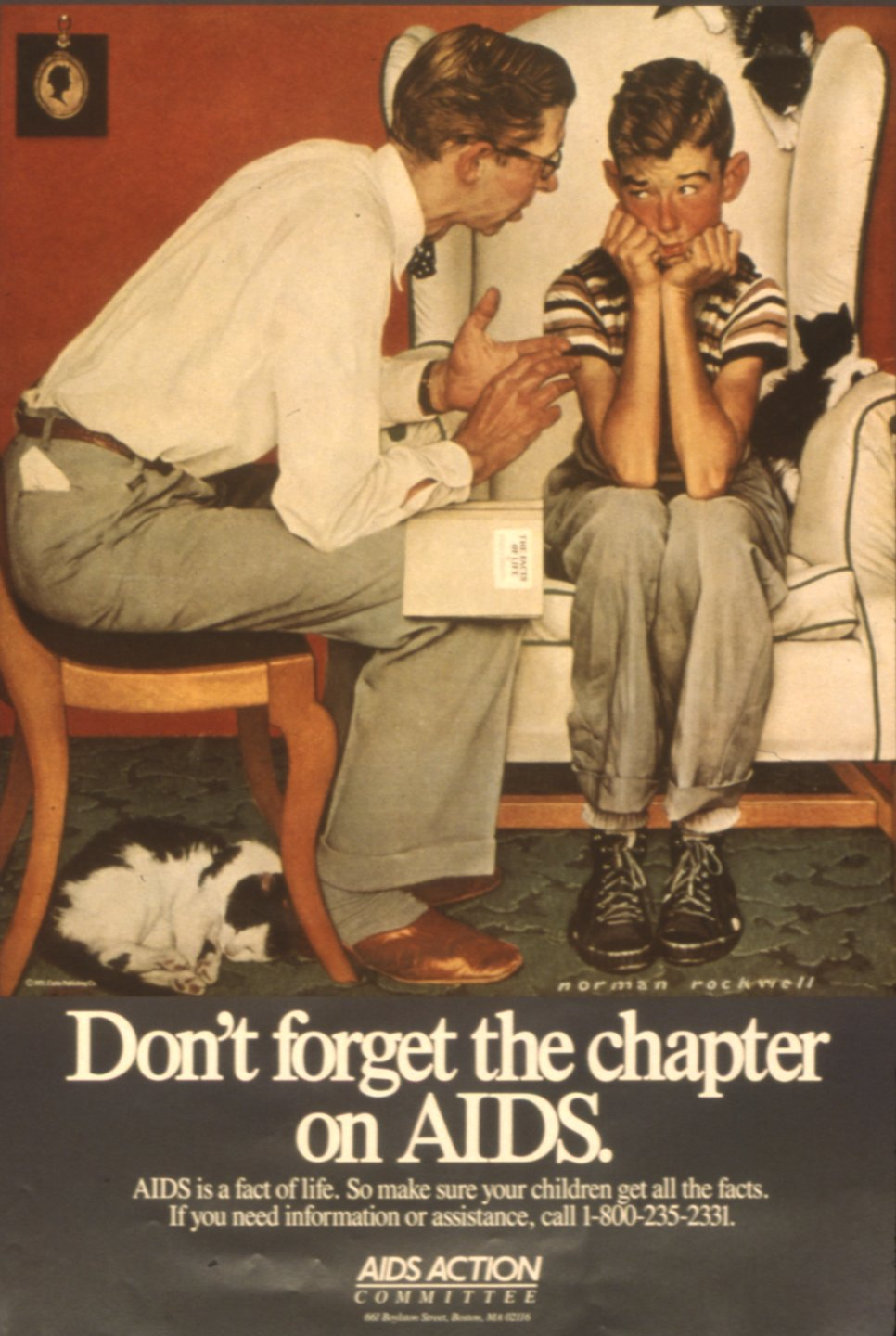 Classic Norman Rockwell painting of an earnest 1950s dad leaning forward talking to his lanky son who has his chin in his hands looking at his dad like this is all very disturbing. A book in Dad's lap subtley says 'Facts of Life.' Below Rockwell's painting in this use of the painting in a 1980s poster, ad copy says 'Don't forget the chapter on AIDS. AIDS is a fact of life. So make sure your children get all the facts. If you need information or assistance, call 1-800-235-2331. AIDS ACTION COMMITTEE