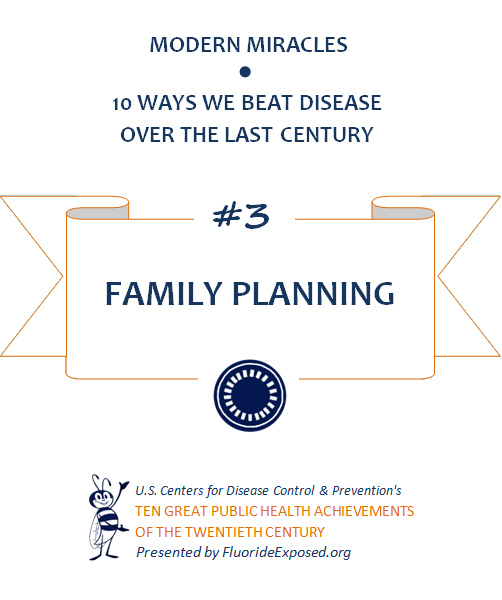 Title slide for public health achievement Family Planning. Text: Modern Miracles, 10 ways we beat disease over the last century, #3 Family Planning, U.S. Centers for Disease Control and Prevention's Ten Great Public Health Achievements of the Twentieth Century, Presented by FluorideExposed.org