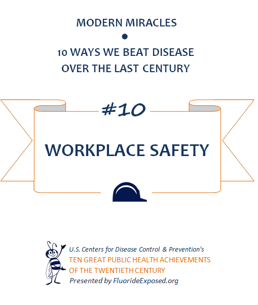Title slide for public health achievement Workplace Safety, injury control. Text: Modern Miracles, 10 ways we beat disease over the last century, #10 Workplace Safety, U.S. Centers for Disease Control and Prevention's Ten Great Public Health Achievements of the Twentieth Century, Presented by FluorideExposed.org