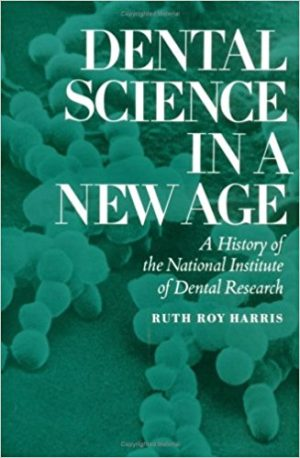 Cover for Dental Science in a New Age - History of NIDR at NIH